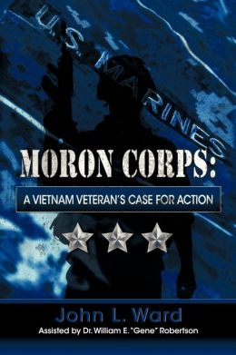 Moron Corps: A Vietnam Veteran's Case for Action