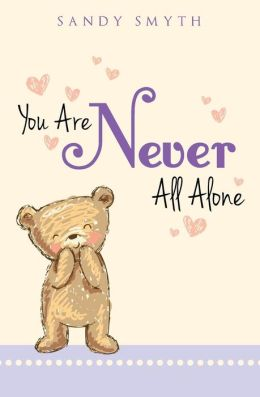 YOU ARE NEVER ALL ALONE