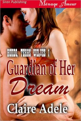 Guardian of Her Dream [Hondo, Texas Wolves] (Siren Publishing Menage Amour)