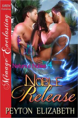 Noble Release [Nature's Nobles 4] (Siren Publishing Menage Everlasting)
