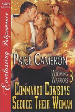 Commando Cowboys Seduce Their Woman [Wyoming Warriors 3] (Siren Publishing Everlasting Polyromance)