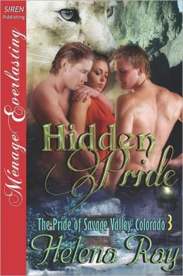 Hidden Pride [The Pride Of Savage Valley, Colorado 3] (Siren Publishing Menage Everlasting)