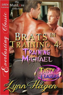 Brats in Training 4: Training Michael [Tasty Teasers] (Siren Publishing Everlasting Classic ManLove)