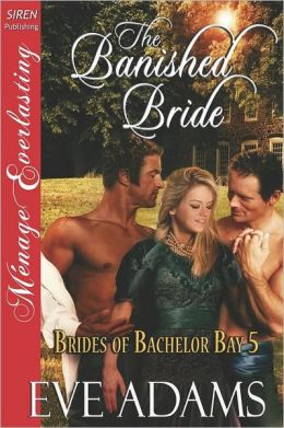 The Banished Bride [Brides of Bachelor Bay 5] (Siren Publishing Menage Everlasting)