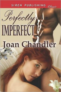 Perfectly Imperfect (Siren Publishing Classic)
