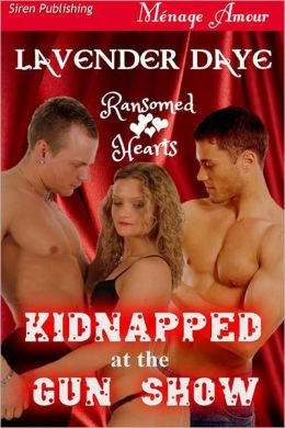 Kidnapped at the Gun Show [Ransomed Hearts] (Siren Publishing Menage Amour)