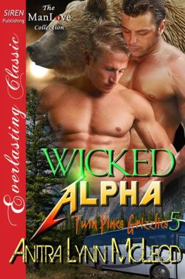 Wicked Alpha [Twin Pines Grizzlies 5] (Siren Publishing Everlasting Classic ManLove)