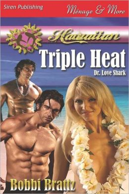 Hawaiian Triple Heat [Dr. Love Shark 1] (Siren Publishing Menage and More)