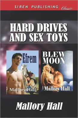 Hard Drives and Sex Toys [Efrem: Blew Moon] (Siren Publishing Classic)