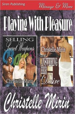 Playing with Pleasure [Selling Secret Weapons: Answering Her Desire] (Siren Publishing Menage and More)