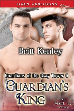 Guardian's King [Guardians of the Gray Tower 6] (Siren Publishing Classic ManLove)