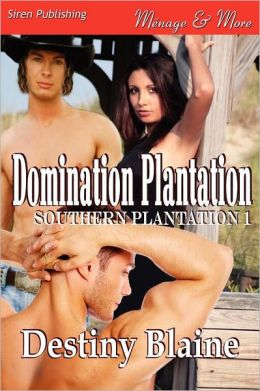 Domination Plantation [Southern Plantation 1] (Siren Publishing Menage and More)