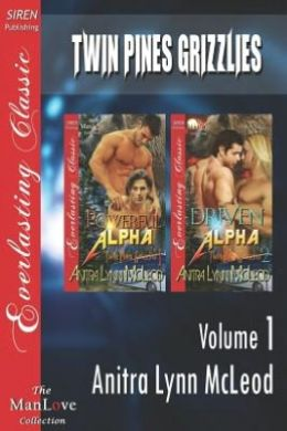 Twin Pines Grizzlies, Volume 1 [Powerful Alpha: Driven Alpha] (Siren Publishing Everlasting Classic Manlove)