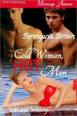 Cold Woman, Hot Men [Wet and Willing 2] (Siren Publishing Menage Amour)