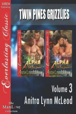 Twin Pines Grizzlies, Volume 3 [Wicked Alpha: Passionate Alpha] (Siren Publishing Everlasting Classic Manlove)
