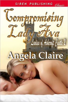 Compromising Lady Ava [Ladies of Ashcroft Castle 2] (Siren Publishing Classic)