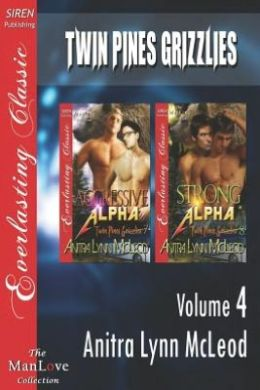 Twin Pines Grizzlies, Volume 4 [Aggressive Alpha: Strong Alpha] (Siren Publishing Everlasting Classic Manlove)