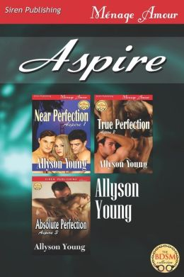 Aspire [Near Perfection: True Perfection: Absolute Perfection] (Siren Publishing Menage Amour)