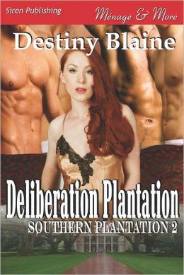 Deliberation Plantation [Southern Plantation 2] (Siren Publishing Menage and More)