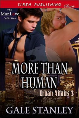 More Than Human [Urban Affairs 3] (Siren Publishing Classic ManLove)