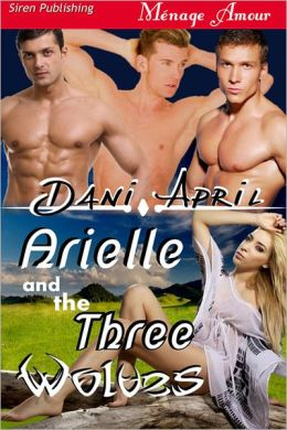 Arielle and the Three Wolves (Siren Publishing Menage Amour)