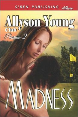 Madness [Club Pleasure 2] (Siren Publishing Allure)