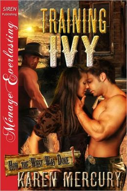 Training Ivy [How the West Was Done 1] (Siren Publishing Menage Everlasting)