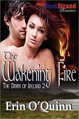 The Wakening Fire [The Dawn of Ireland 2] (Bookstrand Publishing Romance)
