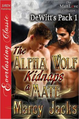 The Alpha Wolf Kidnaps a Mate [DeWitt's Pack 1] (Siren Publishing Everlasting Classic ManLove)