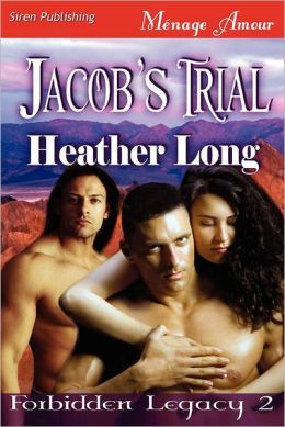 Jacob's Trial [Forbidden Legacy 2] (Siren Publishing Menage Amour)