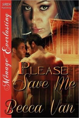 Please Save Me (Siren Publishing Menage Everlasting)