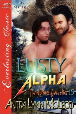 Lusty Alpha [Twin Pines Grizzlies 15] (Siren Publishing Everlasting Classic Manlove)