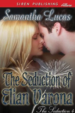 The Seduction of Elian Varona [The Seduction 4] (Siren Publishing Allure)