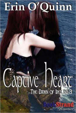 Captive Heart [The Dawn of Ireland 3] (Bookstrand Publishing Romance)