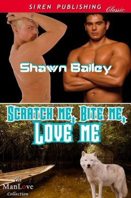 Scratch Me, Bite Me, Love Me (Siren Publishing Classic ManLove)