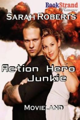 Action Hero Junkie [Movieland] (Bookstrand Publishing Romance)