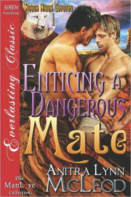Enticing a Dangerous Mate [Rough River Coyotes 1] (Siren Publishing Everlasting Classic Manlove)
