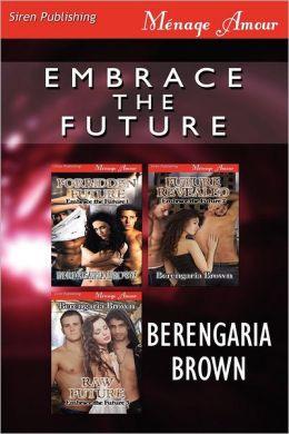 Embrace the Future [Forbidden Future: Future Revealed: Raw Future] (Siren Publishing Menage Amour)