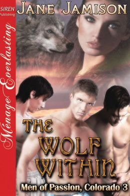 The Wolf Within [Men of Passion, Colorado 3] (Siren Publishing Menage Everlasting)