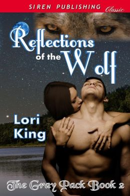 Reflections of the Wolf [The Gray Pack 2] (Siren Publishing Classic)
