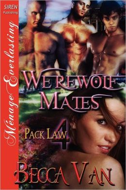Werewolf Mates [Pack Law 4] (Siren Publishing Menage Everlasting)