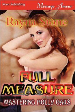 Full Measure [Mastering Holly Oaks 1] (Siren Publishing Menage Amour)