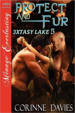 Protect and Fur [3xtasy Lake 5] (Siren Publishing Menage Everlasting)