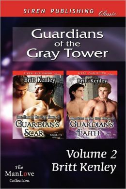 Guardians of the Gray Tower, Volume 2 [Guardian's Scar: Guardian's Faith] (Siren Publishing Classic Manlove)