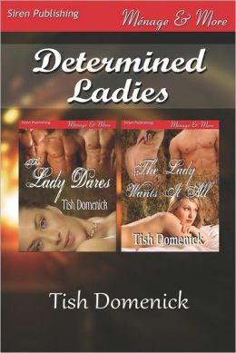 Determined Ladies [The Lady Dares: The Lady Wants It All] (Siren Publishing Menage and More)