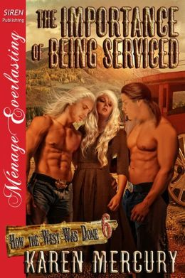 The Importance of Being Serviced [How the West Was Done 6] (Siren Publishing Menage Everlasting)