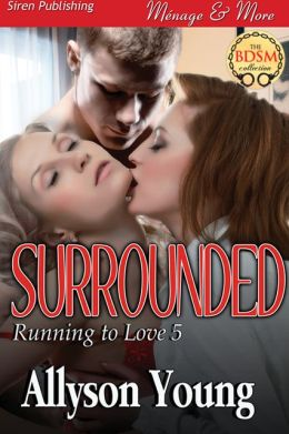 Surrounded [Running to Love 5] (Siren Publishing Menage and More)