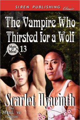 The Vampire Who Thirsted for a Wolf [Mate or Meal 13] (Siren Publishing Classic Manlove)