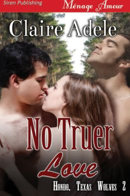 No Truer Love [Hondo, Texas Wolves 2] (Siren Publishing Menage Amour)