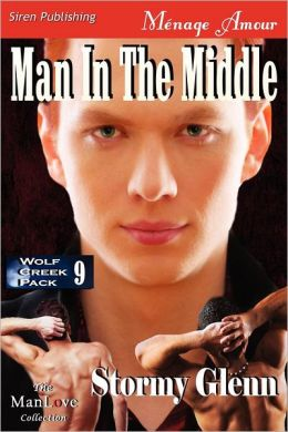 Man in the Middle [Wolf Creek Pack 9] (Siren Publishing Menage Amour Manlove)